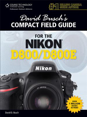 Compact Field Guide for the Nikon D800/D800e By Busch, David D.