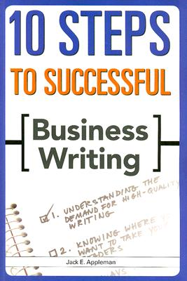 10 Steps to Successful Business Writing By Appleman, Jack E.